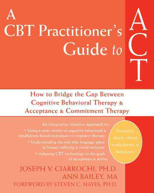 A CBT Practitioner's Guide to ACT By Ciarrochi, Joseph V./ Bailey, Ann/ Hayes, Steven C. (FRW)